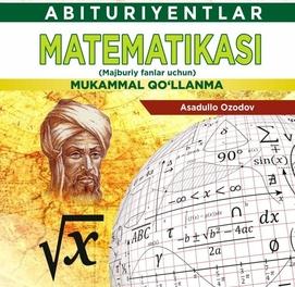 Abituriyentlar matematikasi Mukammal qo'llanma